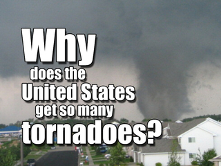 Why does the US get so many tornadoes?